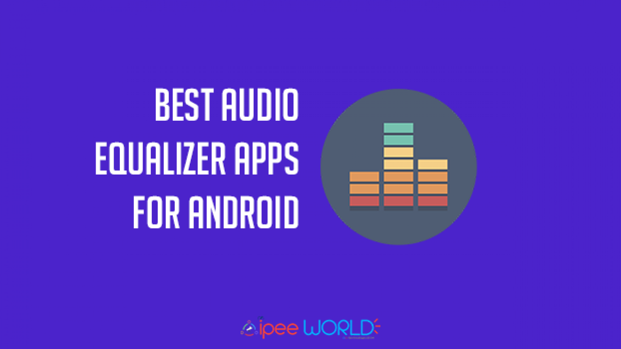 10 Best Audio Equalizer Apps For Android Free