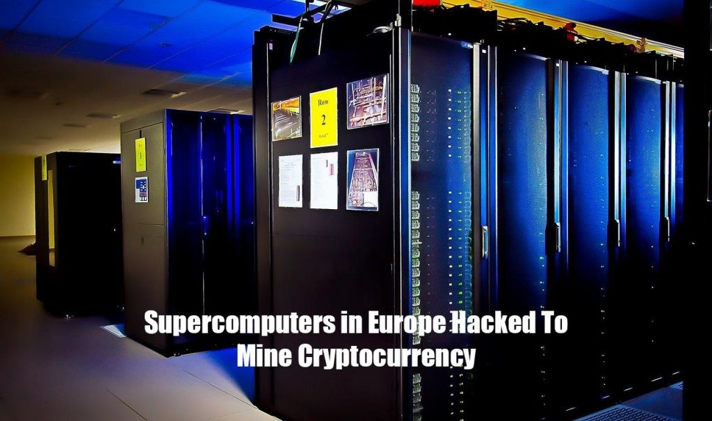 Supercomputers in europe hacked t- mine cryptocurrency