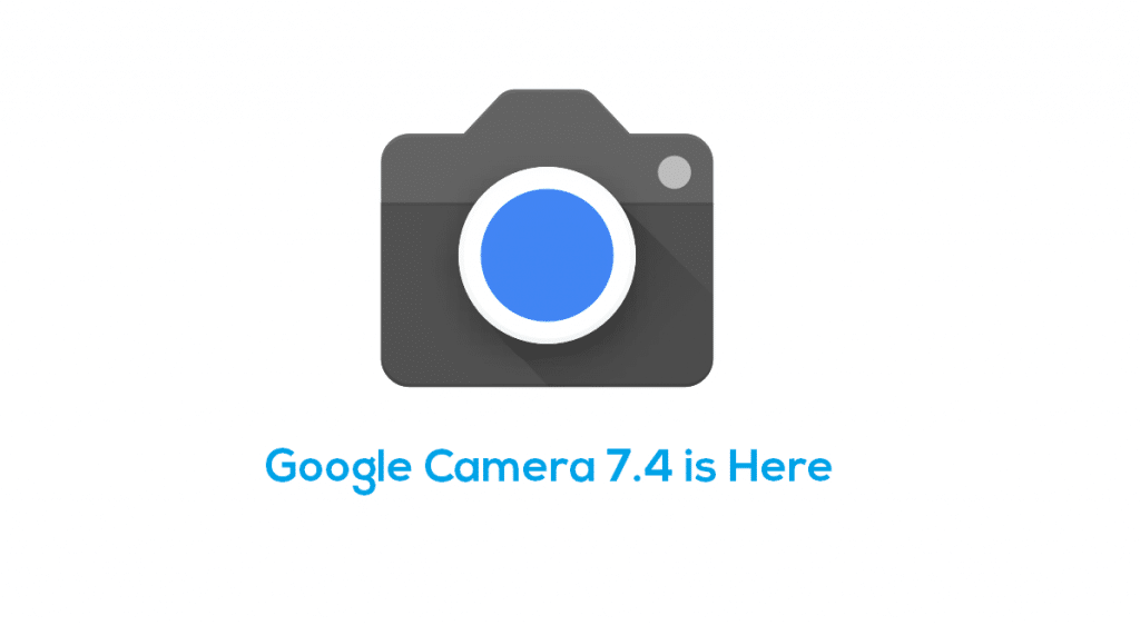 Google camera 7.4 update is here